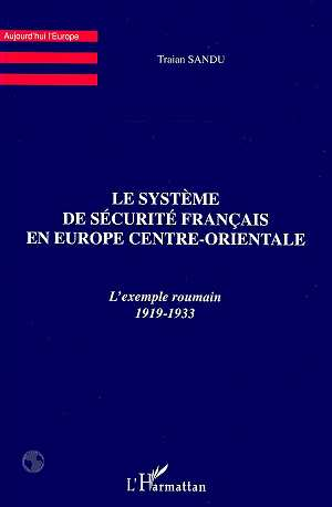 Le systeme de securite francais en europe centre-orientale - l'exemple roumain 1919-1933