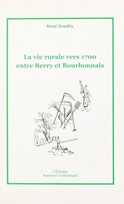 La vie rurale vers 1700 entre Berry et Bourbonnais
