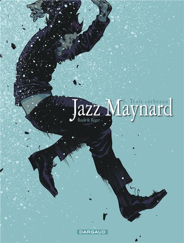 Jazz Maynard T.6 ; les trois corbeaux