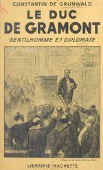 Le duc de Gramont, gentilhomme et diplomate  - Constantin De Grunwald
