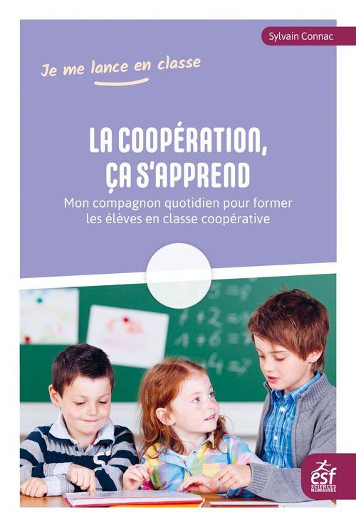La coopération, ça s'apprend ; mon compagnon quotidien pour former les élèves en classe coopérative