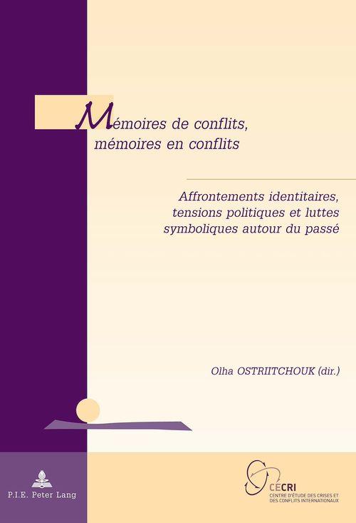 Memoires de conflits, memoires en conflits - affrontements identitaires, tensions politiques et lutt