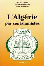 L'Algérie par ses islamistes