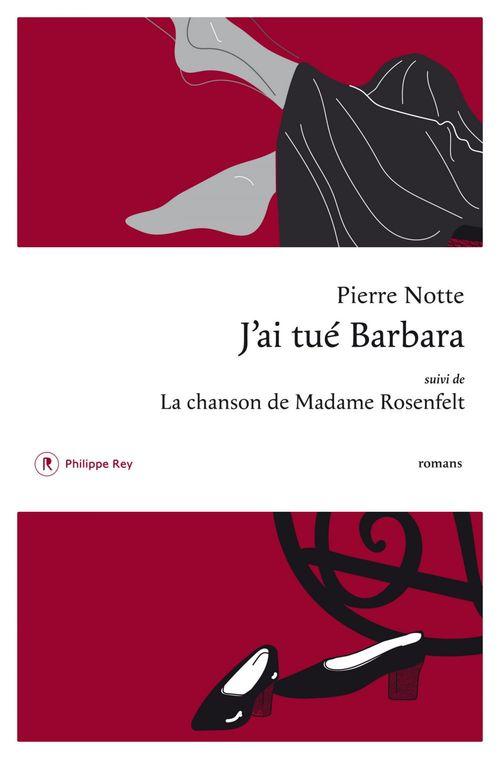 J'ai tué Barbara ; la chanson de Madame Rosenfelt  - Pierre Notte