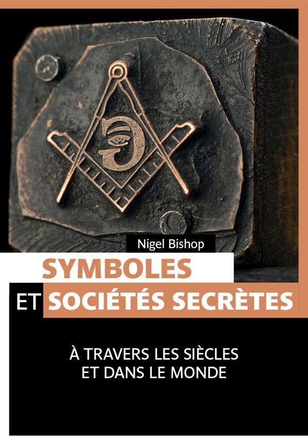 Symboles et sociétés secrètes ; à travers les siècles et dans le monde