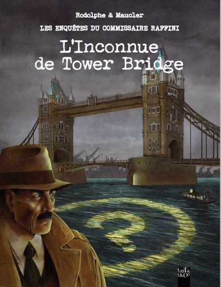 les enquêtes du commissaire Raffini ; l'inconnue de Tower Bridge