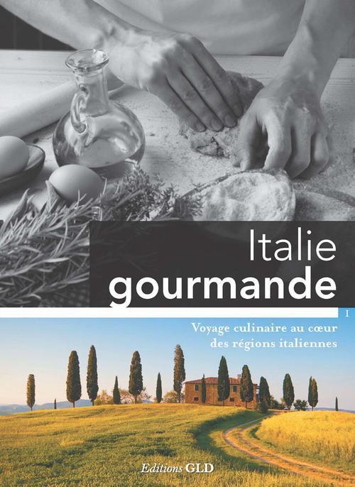 Italie gourmande ; voyage culinaire au coeur des régions italiennes