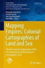 Mapping Empires: Colonial Cartographies of Land and Sea  - Imre Josef Demhardt - Soetkin Vervust - Alexander James Kent - Nick Millea