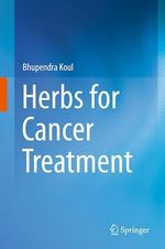 Herbs for Cancer Treatment  - Bhupendra Koul