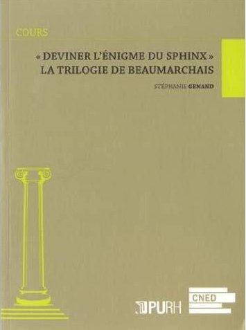 Deviner l'enigme du sphinx  . la trilogie de beaumarchais