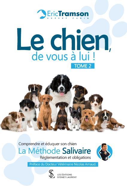 Le chien, de vous à lui ! t.2 ; comprendre et éduquer son chien ; la méthode Salivaire ; réglementations et obligations