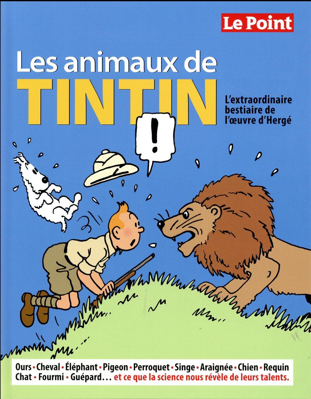 Les animaux de Tintin ; l'extraordinaire bestiaire de l'oeuvre d'Hergé
