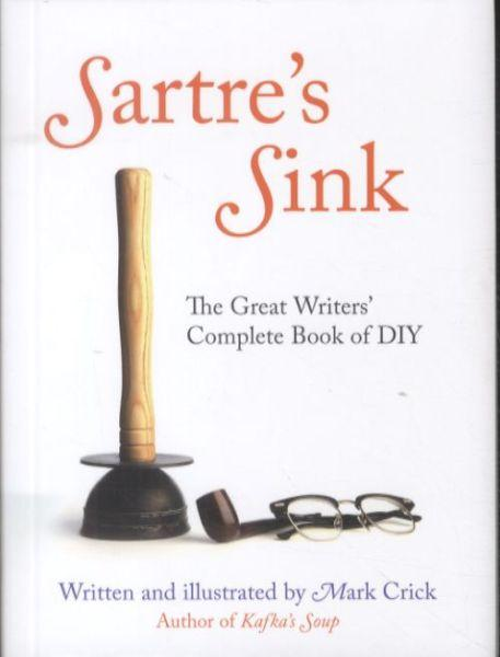 Sartre's Sink ; The Great Writers' Complete Book of DIY