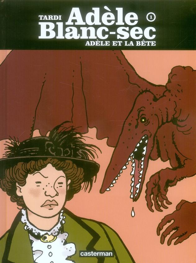 Adele Blanc-Sec T.1 ; Adele Et La Bete