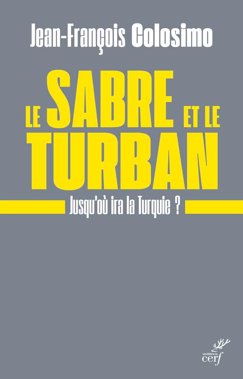 Le sabre et le turban ; jusqu'où ira la Turquie ?