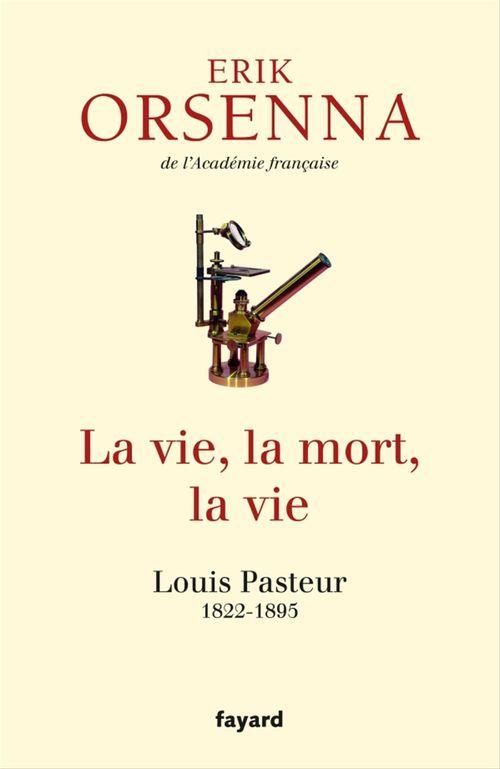 La vie, la mort, la vie ; Louis Pasteur 1822-1895