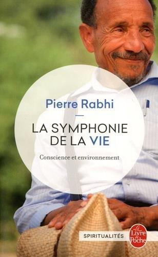 LA SYMPHONIE DE LA VIE  -  CONSCIENCE ET ENVIRONNEMENT Rabhi Pierre
