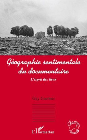 Géographie sentimentale du documentaire ; l'esprit des lieux