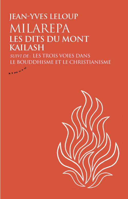 Milarepa - Les dits du mont Kailash, suivi de : Les trois voies dans le bouddhisme et le christianis  - Jean-Yves Leloup
