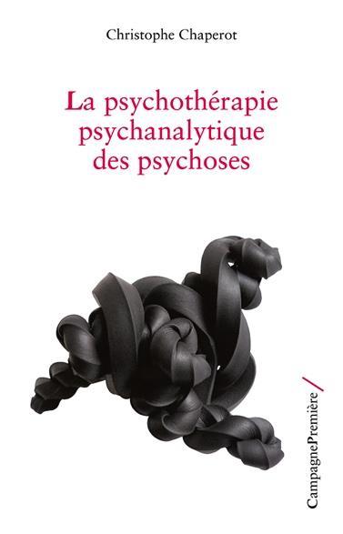 La psychothérapie psychanalytique des psychoses