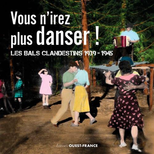 vous n'irez plus danser ! les bals clandestins : 1939-1945
