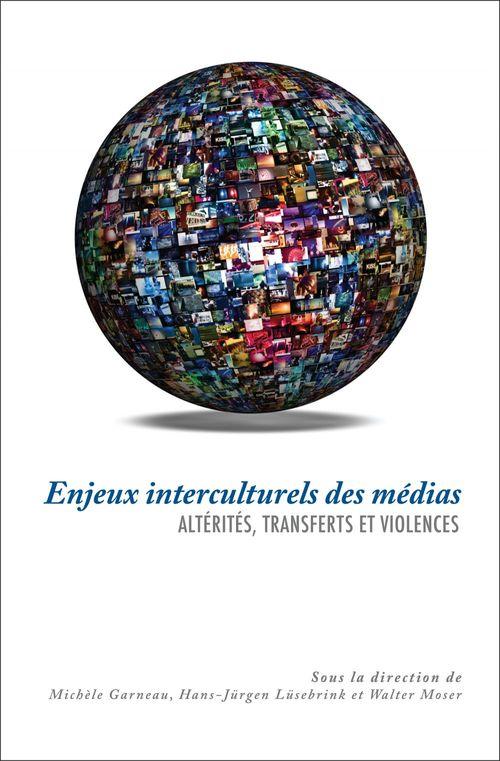 Enjeux interculturels des médias ; altérités, transferts et violences