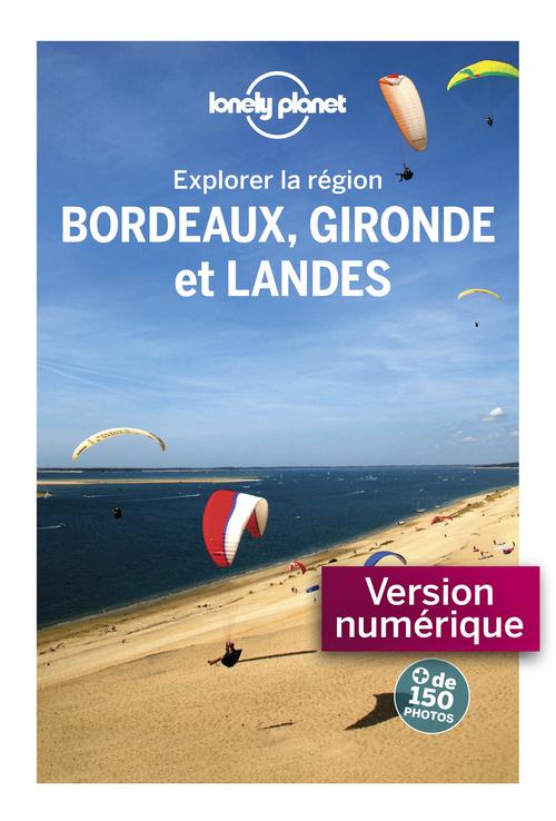 Explorer la région ; Bordeaux, Gironde et Landes (3e édition)