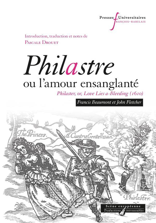 Philastre, ou l'amour ensanglanté ; Philaster, or, love lies a-bleeding (1610)