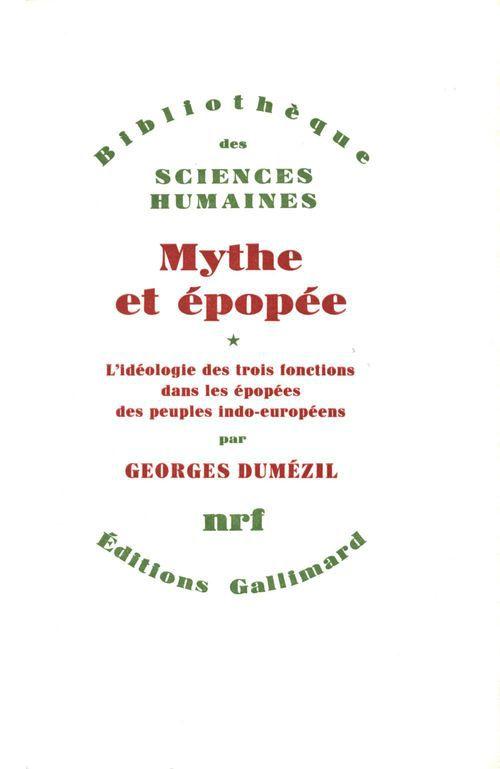 Mythes et épopée ; l'idéologie des trois fonctions dans les épopées des peuples indo-européens