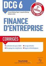 DCG 6 Finance d'entreprise - Corrigés - 2e éd.  - Jacqueline Delahaye - Nathalie Le Gallo - Florence Delahaye-Duprat