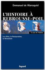 L'histoire a rebrousse-poil - les elites, la restauration, la revolution