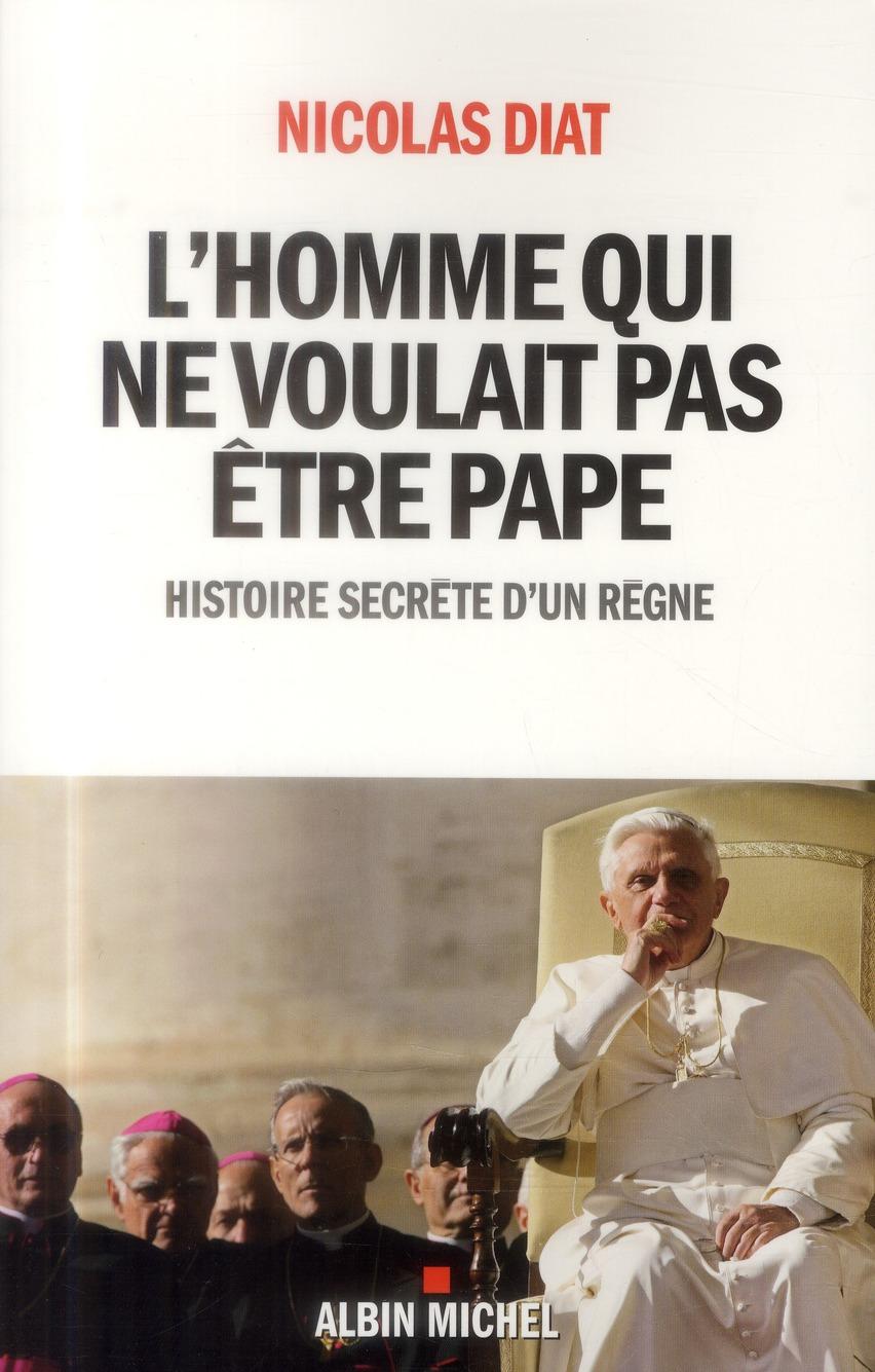 L'homme qui ne voulait pas être pape ; histoire secrète d'un règne