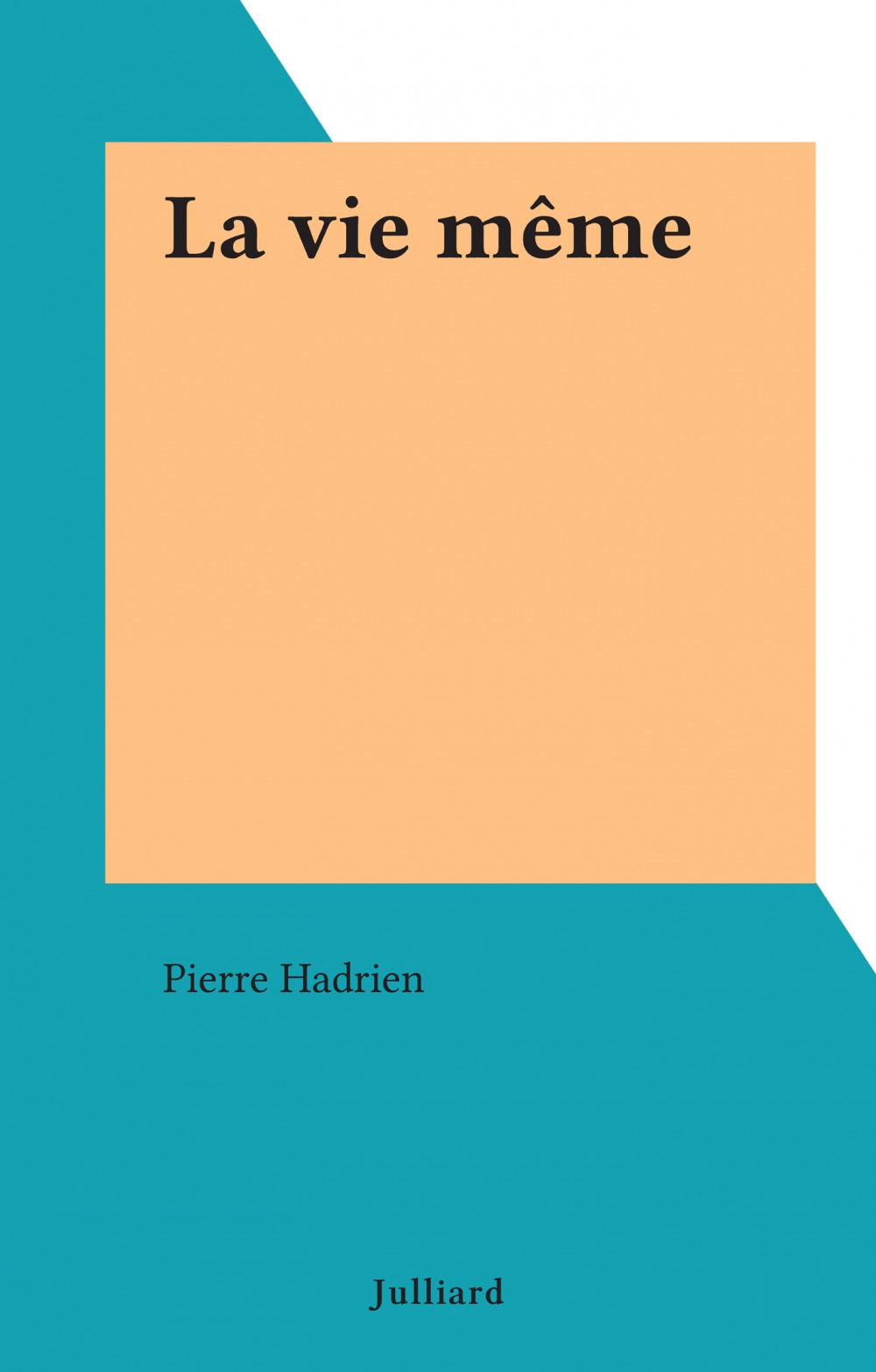 La vie même  - Pierre Hadrien