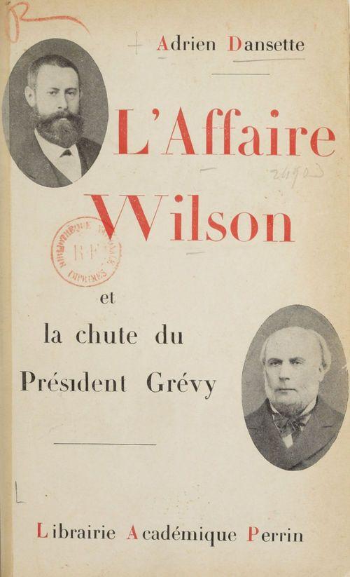 L'affaire Wilson et la chute de Président Grévy