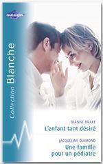Vente Livre Numérique : L'enfant tant désiré - Une famille pour un pédiatre (Harlequin Blanche)  - Jacqueline Diamond - Dianne Drake