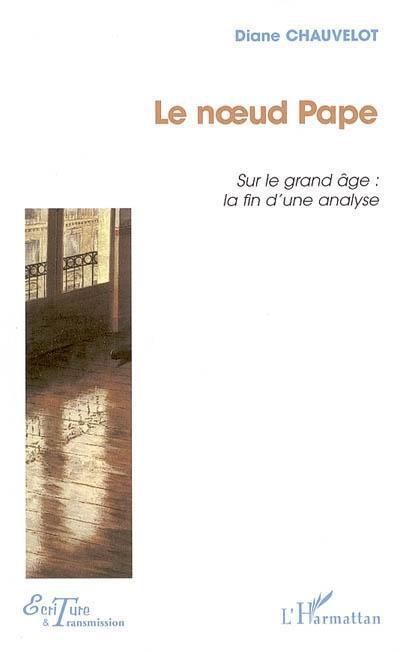 Le noeud pape - sur le grand age : la fin d'une analyse