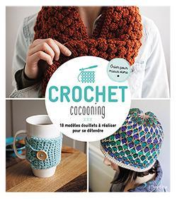 Crochet cocooning ; 18 modèles douillets à réaliser pour se détendre