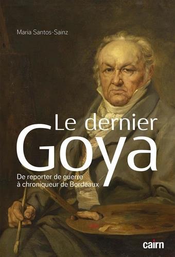 Le dernier Goya ; de reporter de guerre à chroniqueur de Bordeaux