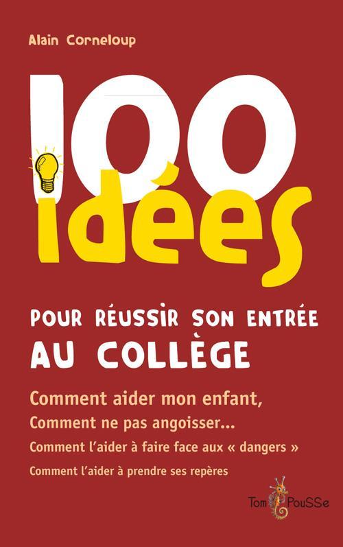 100 idées ; pour réussir son entrée au collège