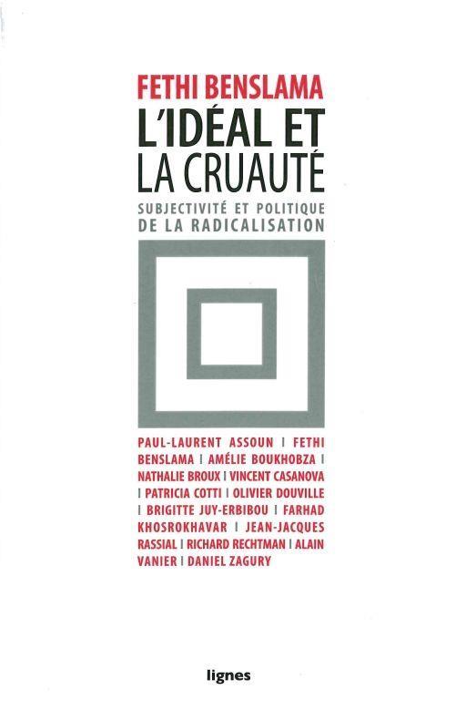 L'idéal et la cruauté ; subjectivité et politique de la radicalisation