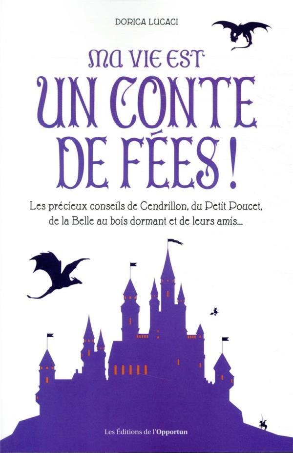 Ma vie est un conte de fées ! les précieux conseils de Cendrillon, du Petit Poucet et de leurs amis