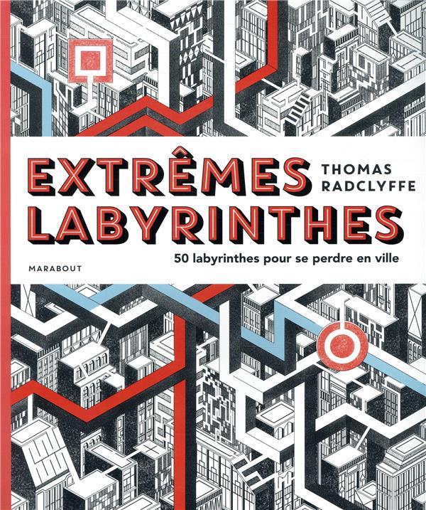 extrêmes labyrinthes ; 50 labyrinthes pour se perdre en ville
