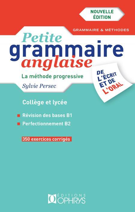 Petite grammaire anglaise de l'écrit et de l'oral ; la méthode progressive