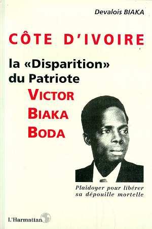 """Cote D'Ivoire La """"Disparition"""" Du Patriote Victor Biaka Boda ; Plaidoyer Pour Liberer Sa Depouille Mortelle"""