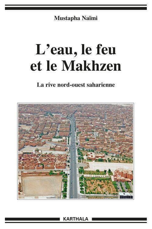 L'eau, le feu et le Makhzen ; la rive nord-ouest saharienne