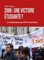 Couverture de 2006 : une victoire étudiante ? ; le mouvement anti-cpe et ses tracts