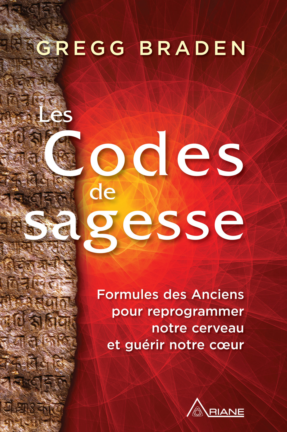 les codes de la sagesse ; formules des anciens pour reprogrammer notre cerveau et guérir notre coeur