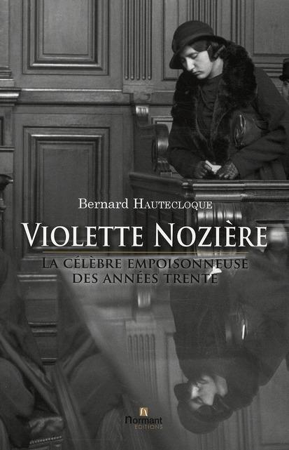 Violette Nozière ; la célèbre empoisonneuse des années trente