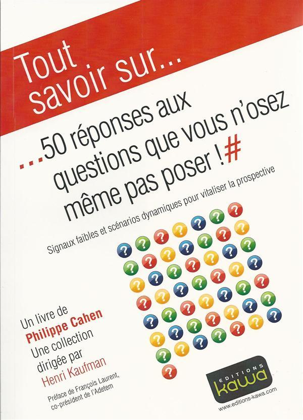Tout savoir sur... ; 50 réponses aux questions que vous n'osez même pas poser !