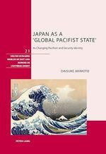 Japan as a `Global Pacifist State´  - Daisuke Akimoto